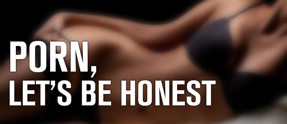 Porn, Let's be honest