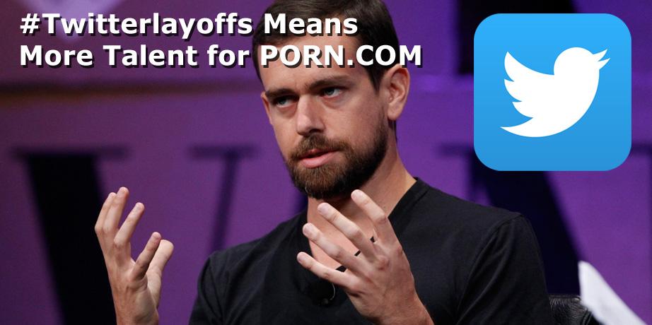 Twitter Layoffs? Apply @ Porn.com!